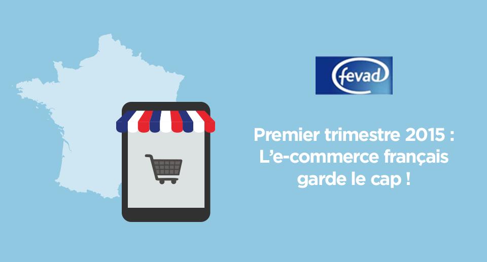 premier trimestre 2015 : l'ecommerce français garde le cap